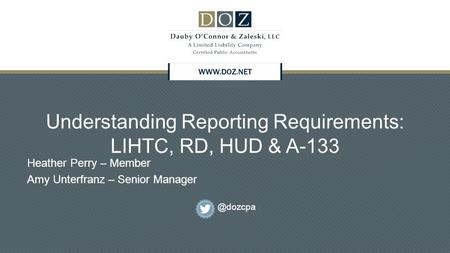 Understanding Reporting Requirements: LIHTC, RD, HUD & A-133 Heather Perry – Member Amy Unterfranz – Senior