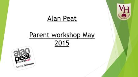 Alan Peat Parent workshop May 2015. Agenda  Pie Corbett  Alan Peat sentence types  Writing examples  How can you support at home?