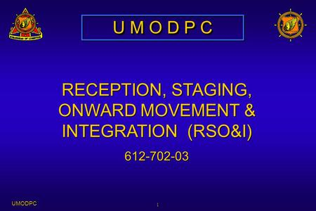 UMODPC 1 RECEPTION, STAGING, ONWARD MOVEMENT & INTEGRATION (RSO&I) 612-702-03 U M O D P C.