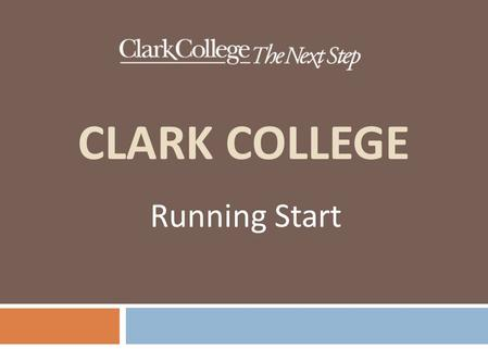 CLARK COLLEGE Running Start. PARENTS SHOULD KNOW  Parents do NOT have access to student records  Colleges have different privacy rules than HS  This.