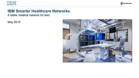 © 2012 International Business Machines Corporation 1 North America IOT 1Q All Manager and Executive Call IBM Smarter Healthcare Networks A better medical.