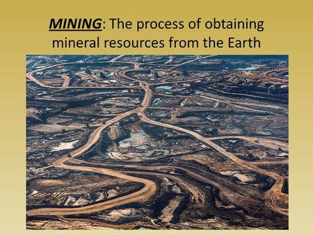 MINING: The process of obtaining mineral resources from the Earth.
