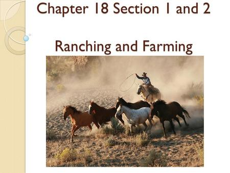 Chapter 18 Section 1 and 2 Ranching and Farming