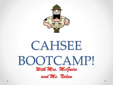CAHSEE BOOTCAMP! With Mrs. McGuire and Ms. Nolan.