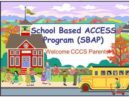 School Based ACCESS Program (SBAP) Welcome CCCS Parents!