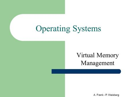 A. Frank - P. Weisberg Operating Systems Virtual Memory Management.