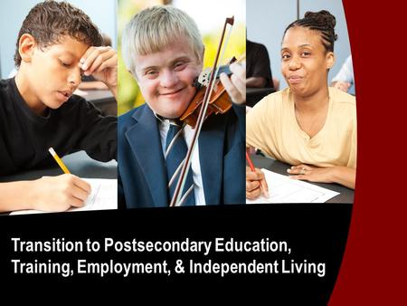 Transition to Postsecondary Education, Training, Employment, & Independent Living.