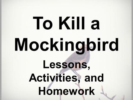 To Kill a Mockingbird Lessons, Activities, and Homework.