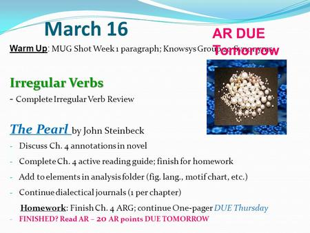 March 16 AR DUE Tomorrow Irregular Verbs The Pearl by John Steinbeck