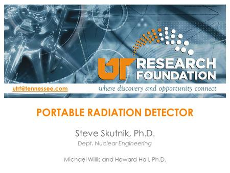 Steve Skutnik, Ph.D. Dept. Nuclear Engineering Click to add Co-Investigator(s) PORTABLE RADIATION DETECTOR (Note: plan for 30 seconds.