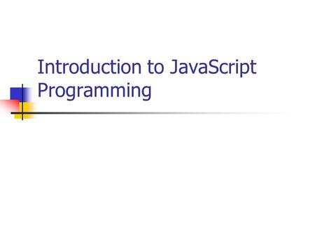 Introduction to JavaScript Programming. World Wide Web Original purpose was locating and displaying information Small academic and scientific community.