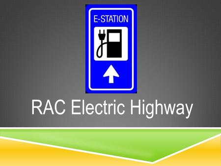 RAC Electric Highway. The RAC are funding the installation of a network of thirteen electric vehicle DC fast charging stations between Perth and Bridgetown.