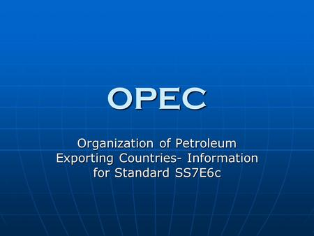 OPEC Organization of Petroleum Exporting Countries- Information for Standard SS7E6c.