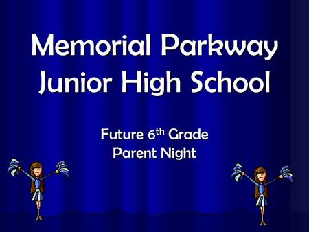 Memorial Parkway Junior High School Future 6 th Grade Parent Night.