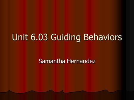 Unit 6.03 Guiding Behaviors
