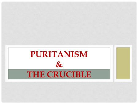 PURITANISM & THE CRUCIBLE. PURITAN LIFE AND RELIGION The Puritans were an English religious group who came to America to practice their religion without.