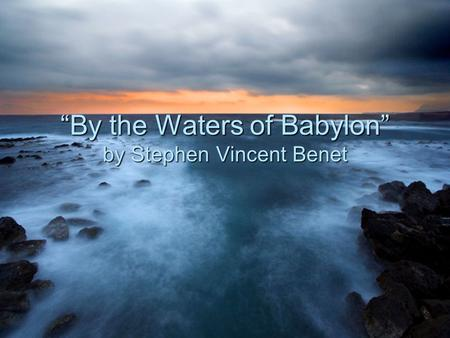 """By the Waters of Babylon"" by Stephen Vincent Benet"