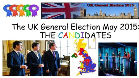 The UK General Election May 2015: THE CANDIDATES.