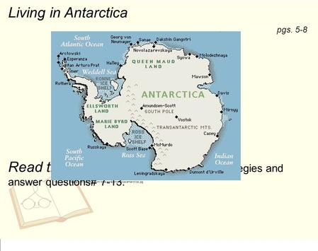 Living in Antarctica Read the passage using the RUNNERS strategies and answer questions# 7-13. pgs. 5-8 http://www.greenwichmeantime.com/time-zone/antarctica/antarctica.jpg.