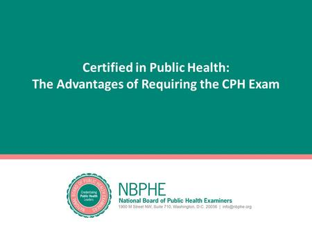 Certified in Public Health: The Advantages of Requiring the CPH Exam.