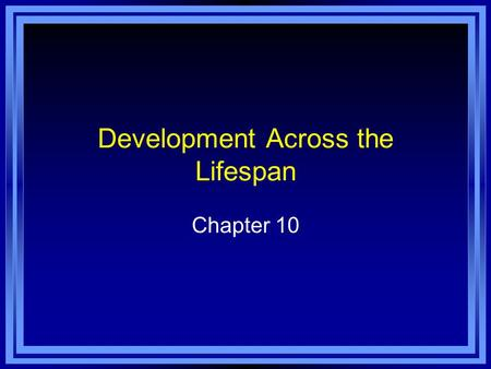 Development Across the Lifespan Chapter 10. Copyright © 2011 Pearson Education, Inc. All rights reserved. Chapter 10 Learning Objective Menu LO 10.1 Special.