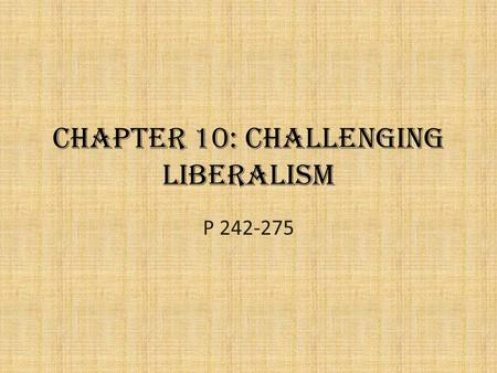 Chapter 10: Challenging Liberalism P 242-275. Issue Focus: How can liberalism be challenged by other ways of thinking? Key Terms – Aboriginal collective.