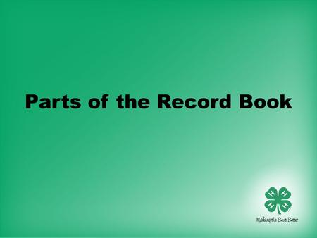 Parts of the Record Book. Oklahoma Report Form (mostly quantitative) –Section I-A – Project Work –What have you done in this project? –2 pages –Section.