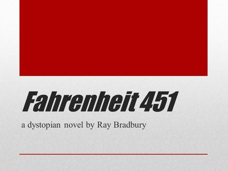 a dystopian novel by Ray Bradbury