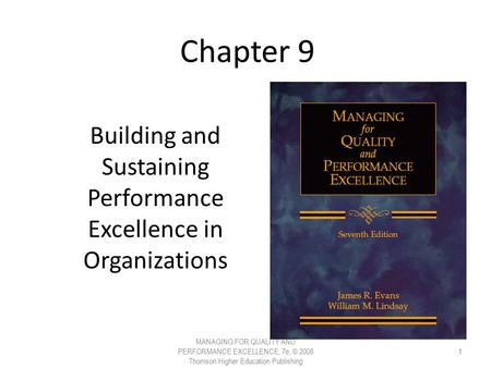 Chapter 9 Building and Sustaining Performance Excellence in Organizations MANAGING FOR QUALITY AND PERFORMANCE EXCELLENCE, 7e, © 2008 Thomson Higher Education.