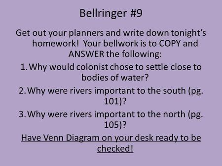 Bellringer #9 Get out your planners and write down tonight's homework! Your bellwork is to COPY and ANSWER the following: 1.Why would colonist chose to.