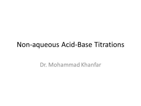 Non-aqueous Acid-Base Titrations Dr. Mohammad Khanfar.