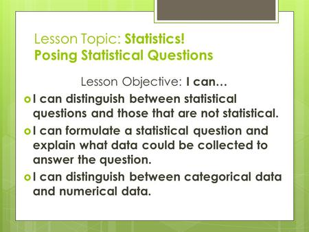 Lesson Topic: Statistics! Posing Statistical Questions