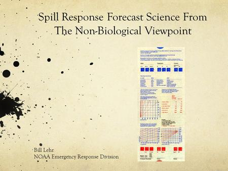 Spill Response Forecast Science From The Non-Biological Viewpoint Bill Lehr NOAA Emergency Response Division.