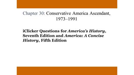 Chapter 30: Conservative America Ascendant, 1973–1991 iClicker Questions for America's History, Seventh Edition and America: A Concise History, Fifth Edition.