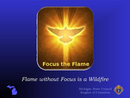 Michigan State Council Knights of Columbus Flame without Focus is a Wildfire.