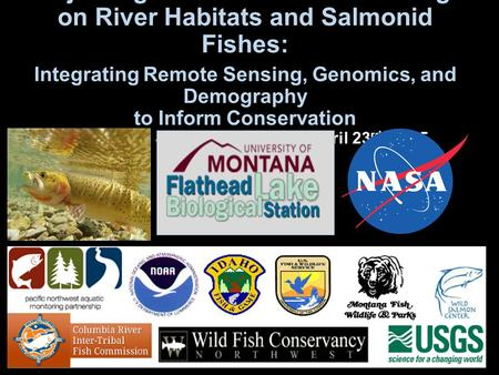 Projecting Effects of Climate Change on River Habitats and Salmonid Fishes: Integrating Remote Sensing, Genomics, and Demography to Inform Conservation.