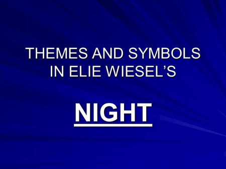 THEMES AND SYMBOLS IN ELIE WIESEL'S NIGHT. THEME #1 STRUGGLE TO MAINTAIN A FAITH IN A MERCIFUL GOD Hard to believe in a just God __________________________________.