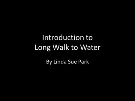 Introduction to Long Walk to Water