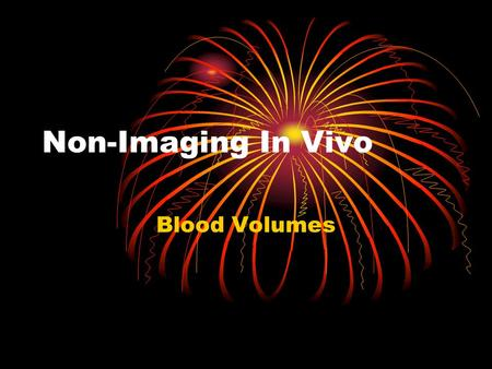 Non-Imaging In Vivo Blood Volumes. Red Blood Cells Red blood cells are circular, non nuclidic, biocave discs that are manufactured in the bone marrow.