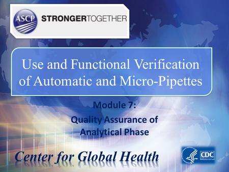 Use and Functional Verification of Automatic and Micro-Pipettes Module 7: Quality Assurance of Analytical Phase.