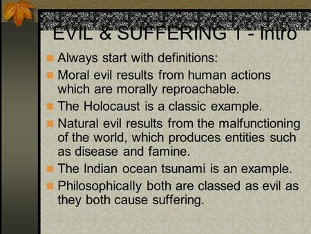 EVIL & SUFFERING 1 - Intro Always start with definitions: Moral evil results from human actions which are morally reproachable. The Holocaust is a classic.