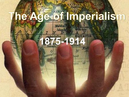 The Age of Imperialism 1875-1914.
