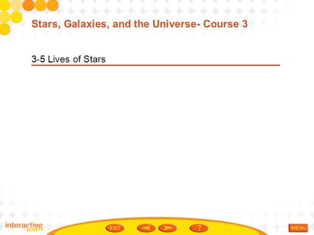 3-5 Lives of Stars Stars, Galaxies, and the Universe- Course 3.