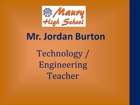 Technology / Engineering Teacher Mr. Jordan Burton.