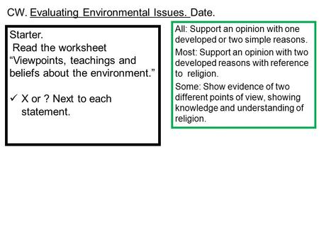 "Starter. Read the worksheet ""Viewpoints, teachings and beliefs about the environment."" X or ? Next to each statement. All: Support an opinion with one."