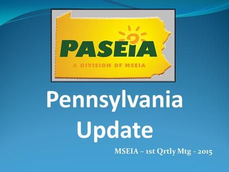 Pennsylvania Update MSEIA – 1st Qrtly Mtg - 2015.