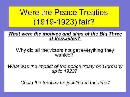 were the peace treaties justified at Following the end of world war i, the allied powers signed five different peace treaties with the various members of the central powers: the treaty of saint-germain-in-laye, the treaty of trianon.