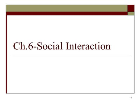 Ch.6-Social Interaction