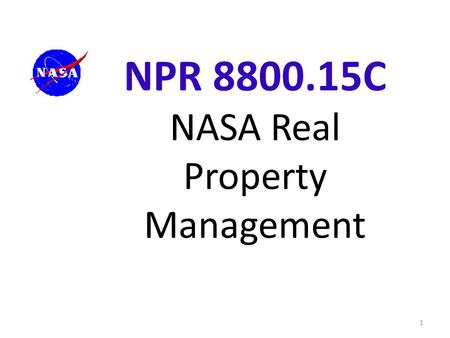 NPR 8800.15C NASA Real Property Management 1. Chapter 1. Stewardship of Real Property Section 1.2.1  Executive Orders 13327 and 13514  Presidential.