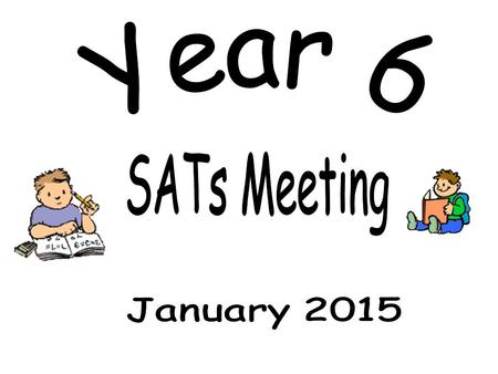 Year 6 SATs Meeting January 2015.